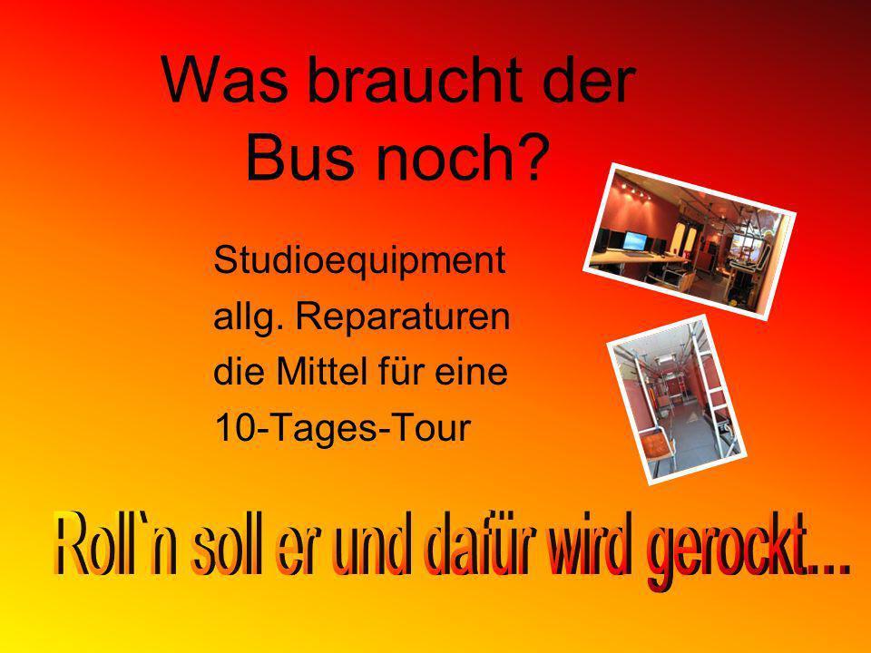 Studioequipment allg. Reparaturen die Mittel für eine 10-Tages-Tour Was braucht der Bus noch?