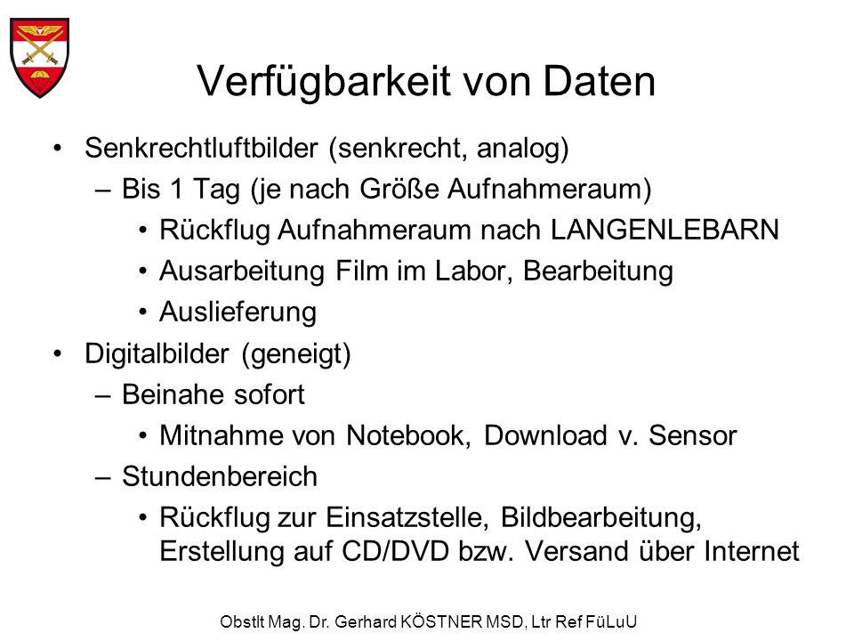 Obstlt Mag. Dr. Gerhard KÖSTNER MSD, Ltr Ref FüLuU Verfügbarkeit von Daten Senkrechtluftbilder (senkrecht, analog) –Bis 1 Tag (je nach Größe Aufnahmer