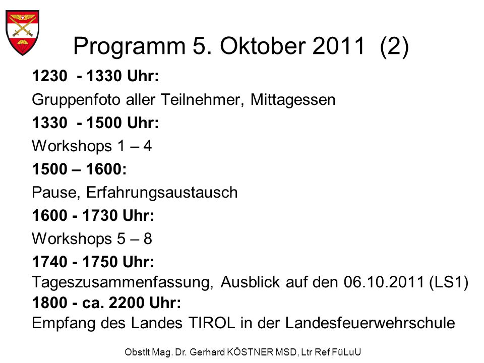 Obstlt Mag. Dr. Gerhard KÖSTNER MSD, Ltr Ref FüLuU Programm 5. Oktober 2011 (2) 1230 - 1330 Uhr: Gruppenfoto aller Teilnehmer, Mittagessen 1330 - 1500