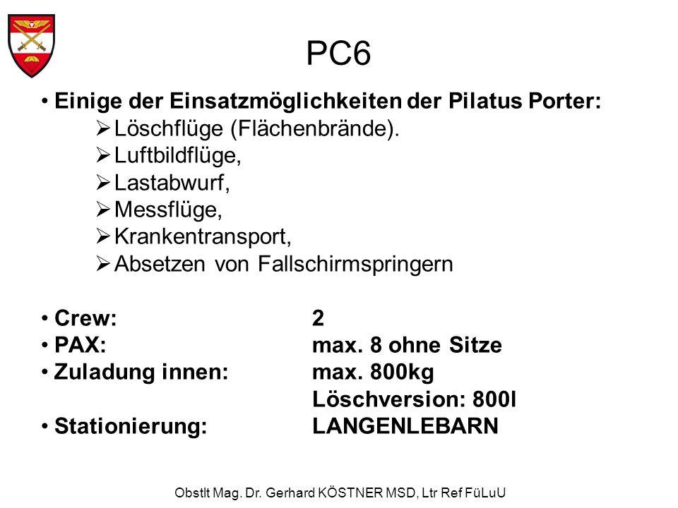 Obstlt Mag. Dr. Gerhard KÖSTNER MSD, Ltr Ref FüLuU PC6 Einige der Einsatzmöglichkeiten der Pilatus Porter: Löschflüge (Flächenbrände). Luftbildflüge,