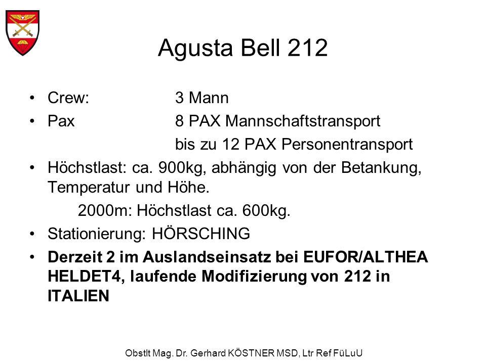 Obstlt Mag. Dr. Gerhard KÖSTNER MSD, Ltr Ref FüLuU Agusta Bell 212 Crew:3 Mann Pax 8 PAX Mannschaftstransport bis zu 12 PAX Personentransport Höchstla