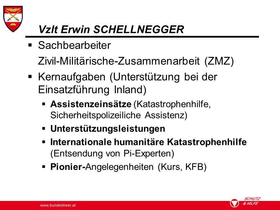 Vzlt Erwin SCHELLNEGGER Sachbearbeiter Zivil-Militärische-Zusammenarbeit (ZMZ) Kernaufgaben (Unterstützung bei der Einsatzführung Inland) Assistenzein