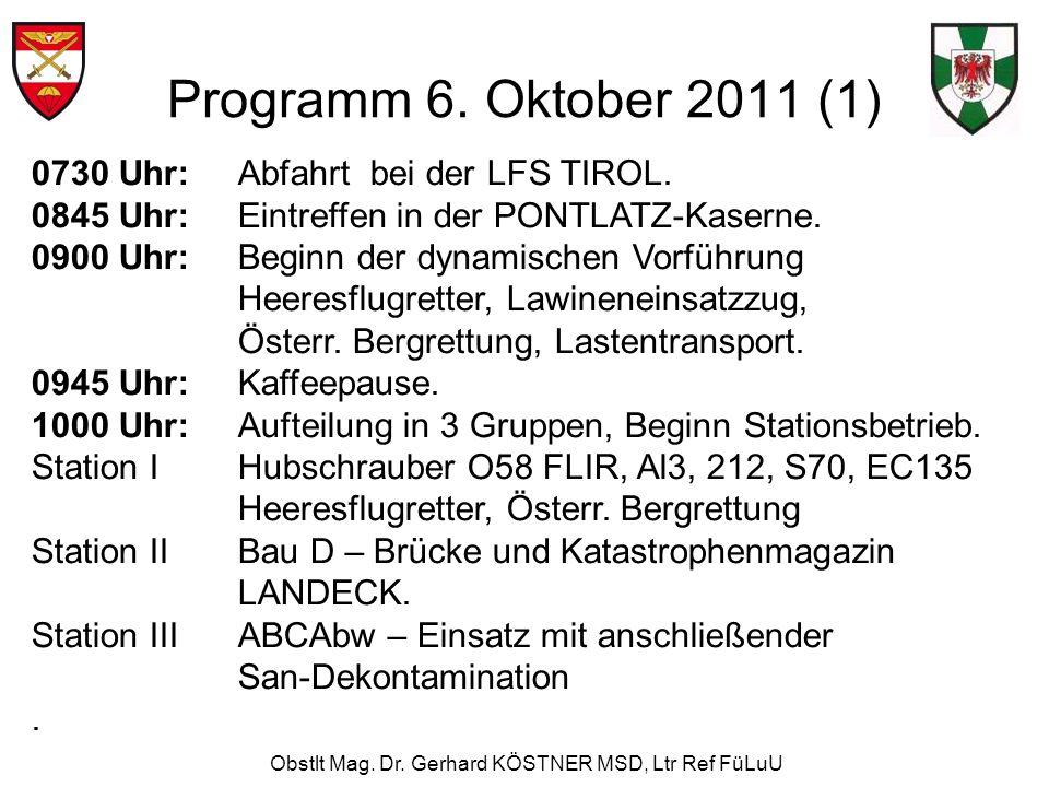 Obstlt Mag. Dr. Gerhard KÖSTNER MSD, Ltr Ref FüLuU Programm 6. Oktober 2011 (1) 0730 Uhr:Abfahrt bei der LFS TIROL. 0845 Uhr:Eintreffen in der PONTLAT