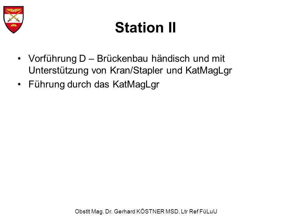 Obstlt Mag. Dr. Gerhard KÖSTNER MSD, Ltr Ref FüLuU Station II Vorführung D – Brückenbau händisch und mit Unterstützung von Kran/Stapler und KatMagLgr