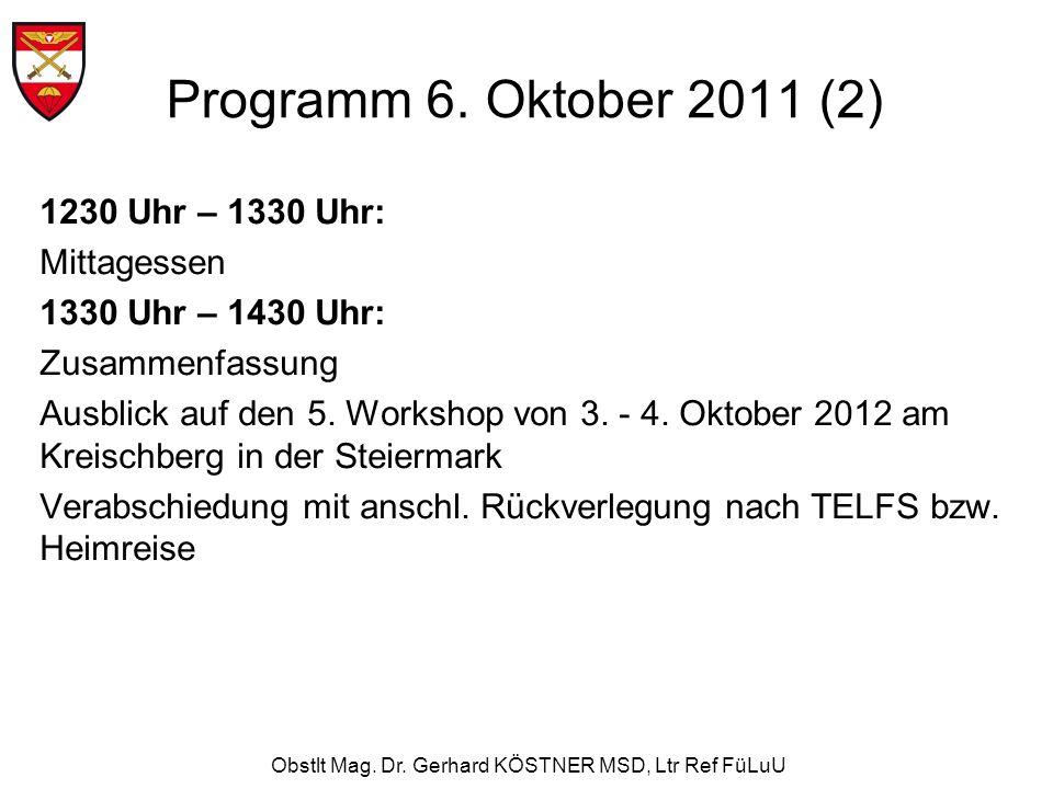Obstlt Mag. Dr. Gerhard KÖSTNER MSD, Ltr Ref FüLuU 1230 Uhr – 1330 Uhr: Mittagessen 1330 Uhr – 1430 Uhr: Zusammenfassung Ausblick auf den 5. Workshop