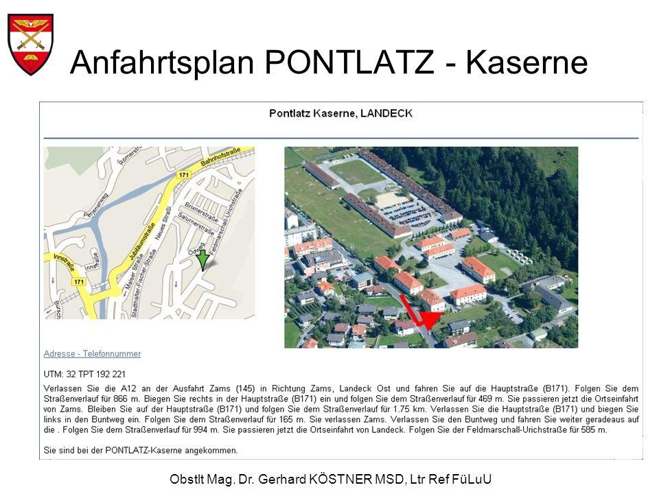 Obstlt Mag. Dr. Gerhard KÖSTNER MSD, Ltr Ref FüLuU Anfahrtsplan PONTLATZ - Kaserne