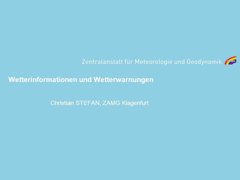 Wetterinformationen und Wetterwarnungen Christian STEFAN, ZAMG Klagenfurt