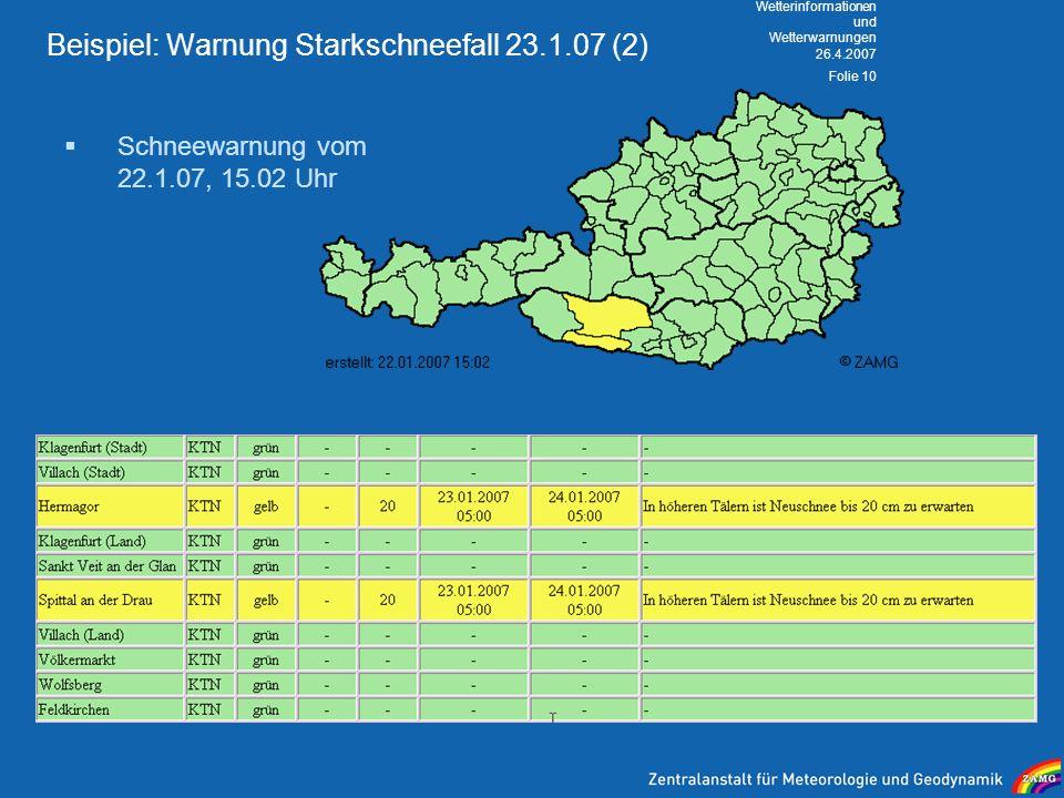 26.4.2007 Wetterinformationen und Wetterwarnungen Folie 10 Beispiel: Warnung Starkschneefall 23.1.07 (2) Schneewarnung vom 22.1.07, 15.02 Uhr