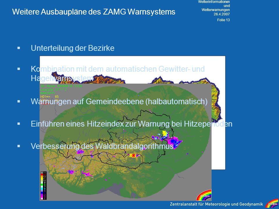 26.4.2007 Wetterinformationen und Wetterwarnungen Folie 13 Weitere Ausbaupläne des ZAMG Warnsystems Unterteilung der Bezirke Kombination mit dem autom