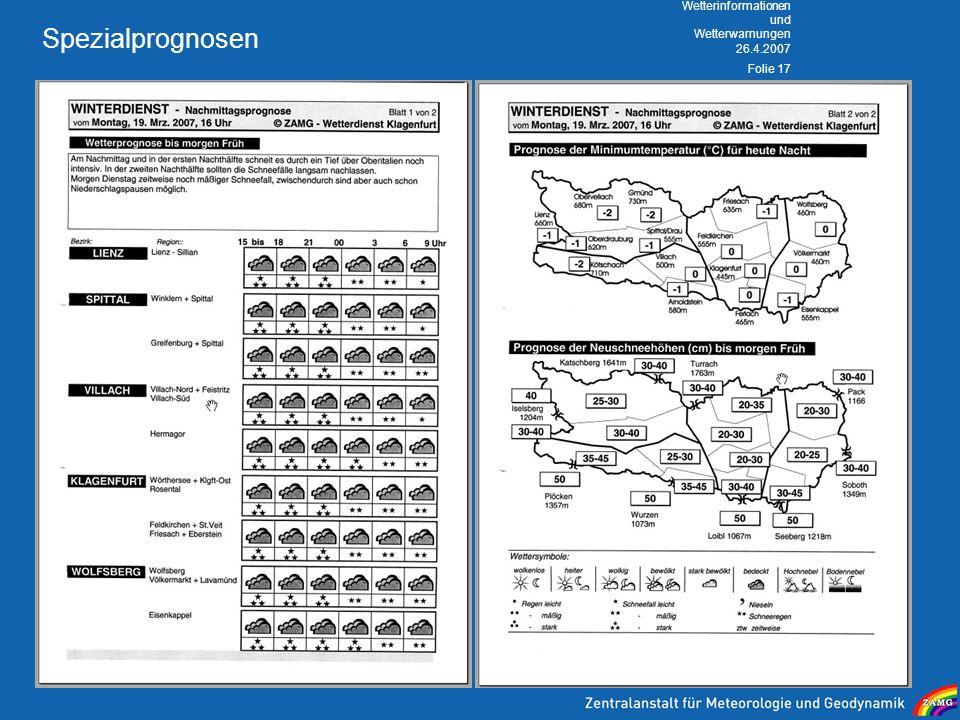 26.4.2007 Wetterinformationen und Wetterwarnungen Folie 17 Spezialprognosen detaillierte Niederschlagsprognosen (Hochwasser) Prognosen für den Winterd
