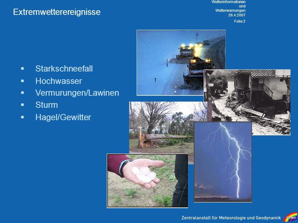 26.4.2007 Wetterinformationen und Wetterwarnungen Folie 2 Extremwetterereignisse Starkschneefall Hochwasser Vermurungen/Lawinen Hagel/Gewitter Sturm