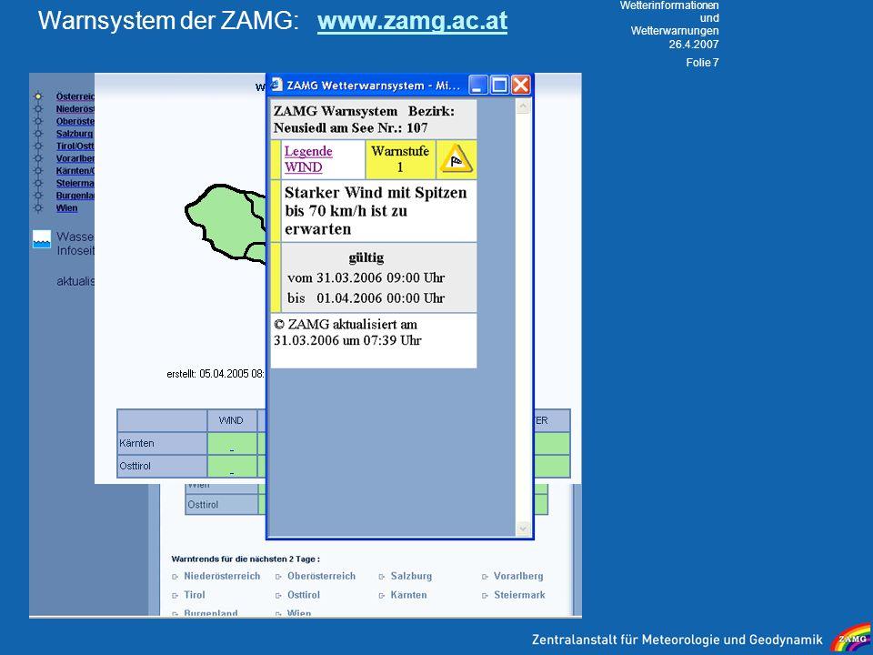 26.4.2007 Wetterinformationen und Wetterwarnungen Folie 7 Warnsystem der ZAMG: www.zamg.ac.atwww.zamg.ac.at
