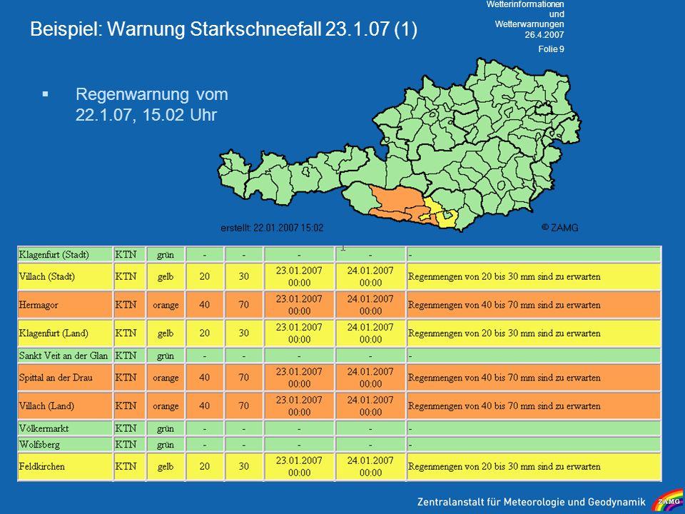 26.4.2007 Wetterinformationen und Wetterwarnungen Folie 9 Beispiel: Warnung Starkschneefall 23.1.07 (1) Regenwarnung vom 22.1.07, 15.02 Uhr