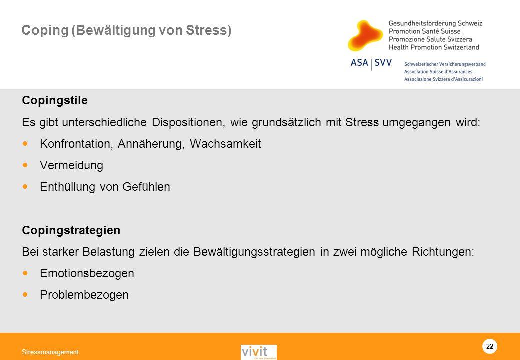 22 Stressmanagement Coping (Bewältigung von Stress) Copingstile Es gibt unterschiedliche Dispositionen, wie grundsätzlich mit Stress umgegangen wird: