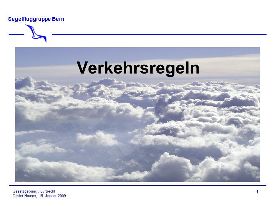 Segelfluggruppe Bern Gesetzgebung / Luftrecht Olivier Hauser, 15. Januar 2009 1 Verkehrsregeln