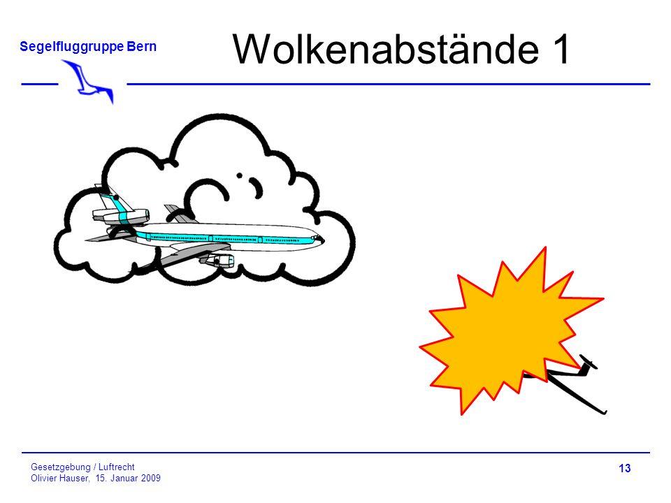 Segelfluggruppe Bern Gesetzgebung / Luftrecht Olivier Hauser, 15. Januar 2009 Wolkenabstände 1 13