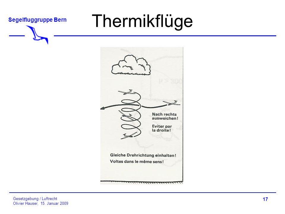 Segelfluggruppe Bern Gesetzgebung / Luftrecht Olivier Hauser, 15. Januar 2009 17 Thermikflüge
