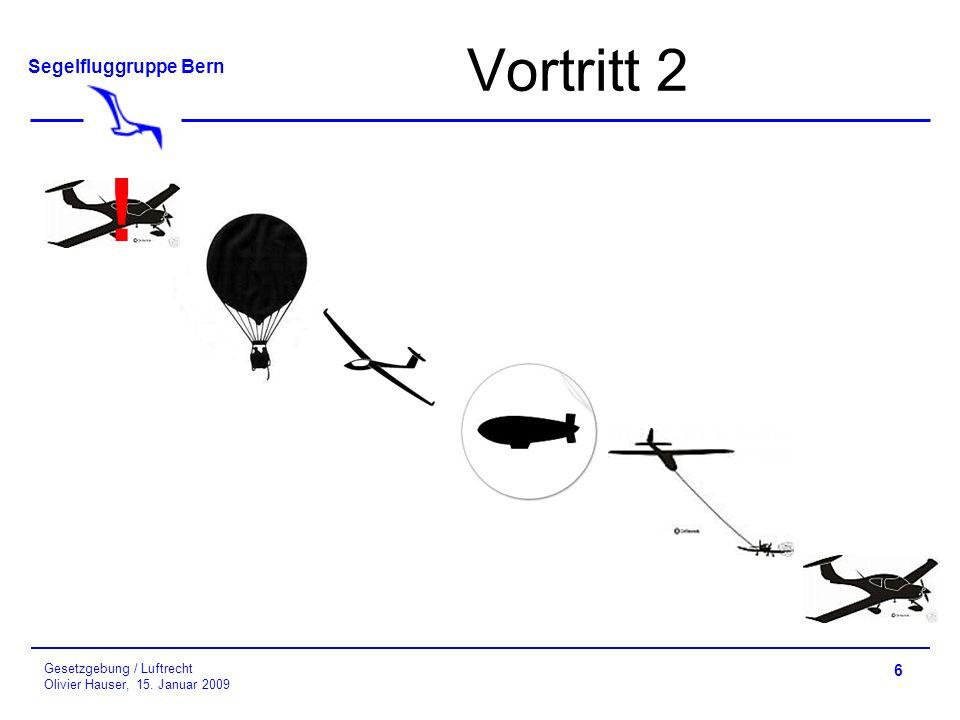 Segelfluggruppe Bern Gesetzgebung / Luftrecht Olivier Hauser, 15. Januar 2009 Vortritt 2 6 !