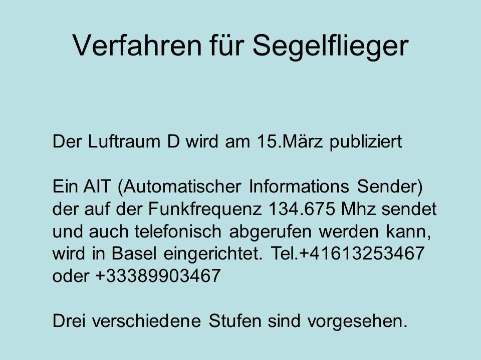 Verfahren für Segelflieger Der Luftraum D wird am 15.März publiziert Ein AIT (Automatischer Informations Sender) der auf der Funkfrequenz 134.675 Mhz