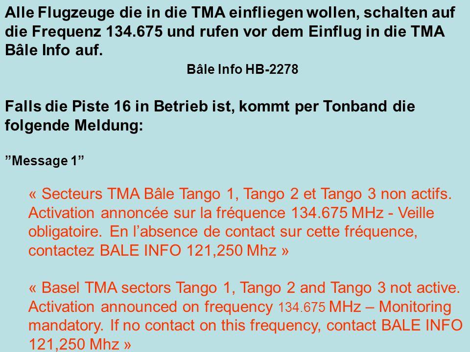 Alle Flugzeuge die in die TMA einfliegen wollen, schalten auf die Frequenz 134.675 und rufen vor dem Einflug in die TMA Bâle Info auf. Bâle Info HB-22