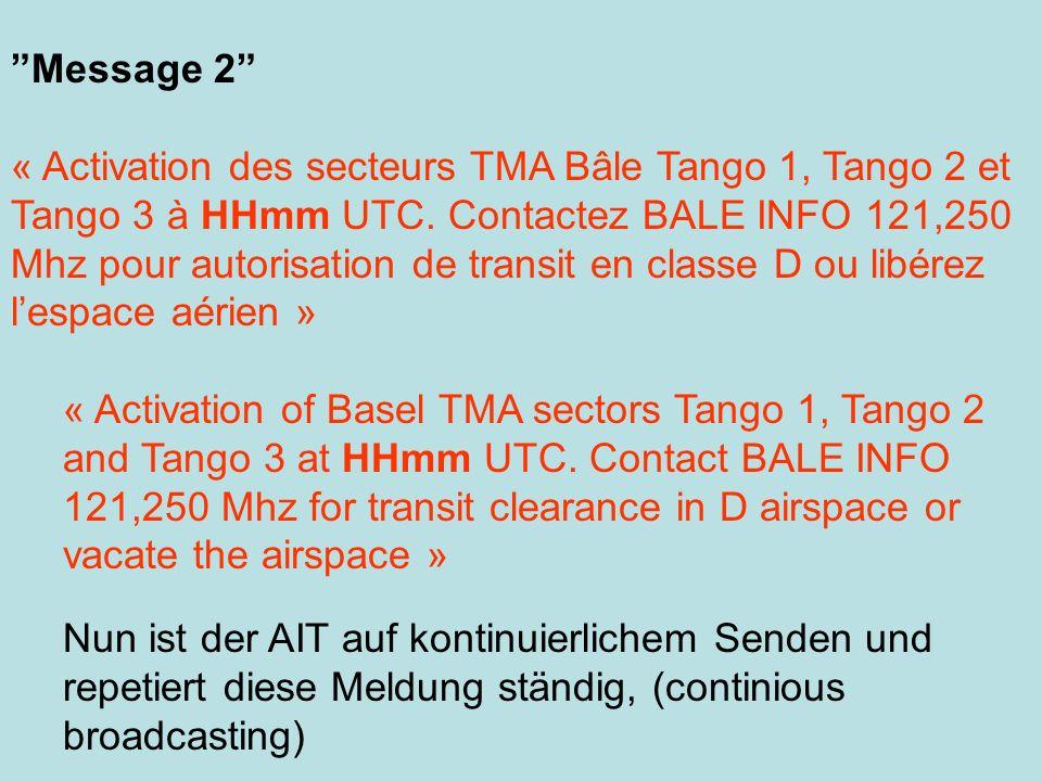 Message 2 « Activation des secteurs TMA Bâle Tango 1, Tango 2 et Tango 3 à HHmm UTC. Contactez BALE INFO 121,250 Mhz pour autorisation de transit en c