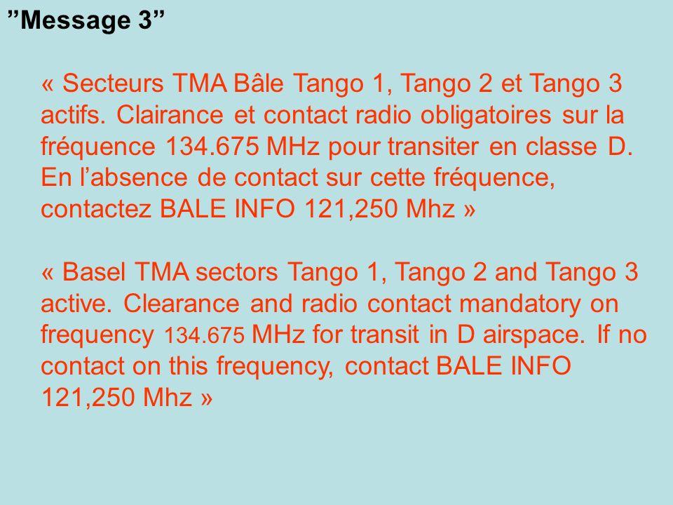 Message 3 « Secteurs TMA Bâle Tango 1, Tango 2 et Tango 3 actifs. Clairance et contact radio obligatoires sur la fréquence 134.675 MHz pour transiter