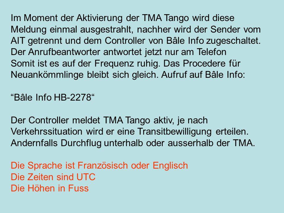 Im Moment der Aktivierung der TMA Tango wird diese Meldung einmal ausgestrahlt, nachher wird der Sender vom AIT getrennt und dem Controller von Bâle I