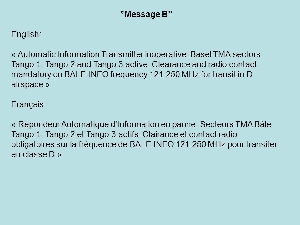 Message B English: « Automatic Information Transmitter inoperative. Basel TMA sectors Tango 1, Tango 2 and Tango 3 active. Clearance and radio contact