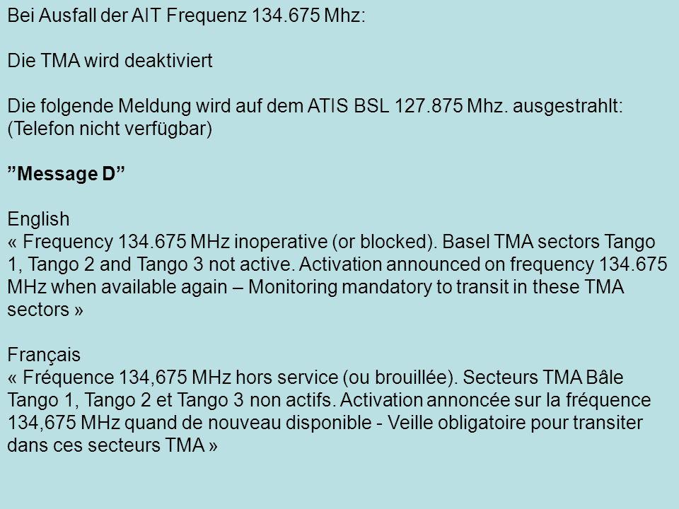 Bei Ausfall der AIT Frequenz 134.675 Mhz: Die TMA wird deaktiviert Die folgende Meldung wird auf dem ATIS BSL 127.875 Mhz. ausgestrahlt: (Telefon nich