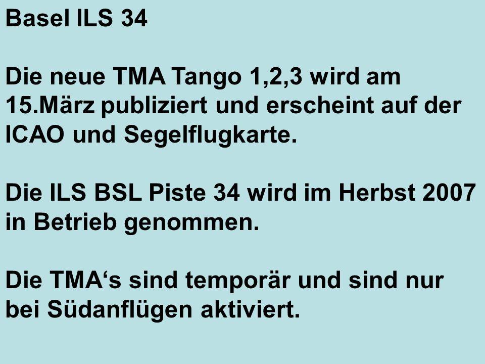 Basel ILS 34 Die neue TMA Tango 1,2,3 wird am 15.März publiziert und erscheint auf der ICAO und Segelflugkarte. Die ILS BSL Piste 34 wird im Herbst 20