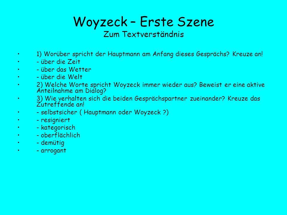 Woyzeck – Erste Szene Zum Textverständnis 1) Worüber spricht der Hauptmann am Anfang dieses Gesprächs? Kreuze an! - über die Zeit - über das Wetter -