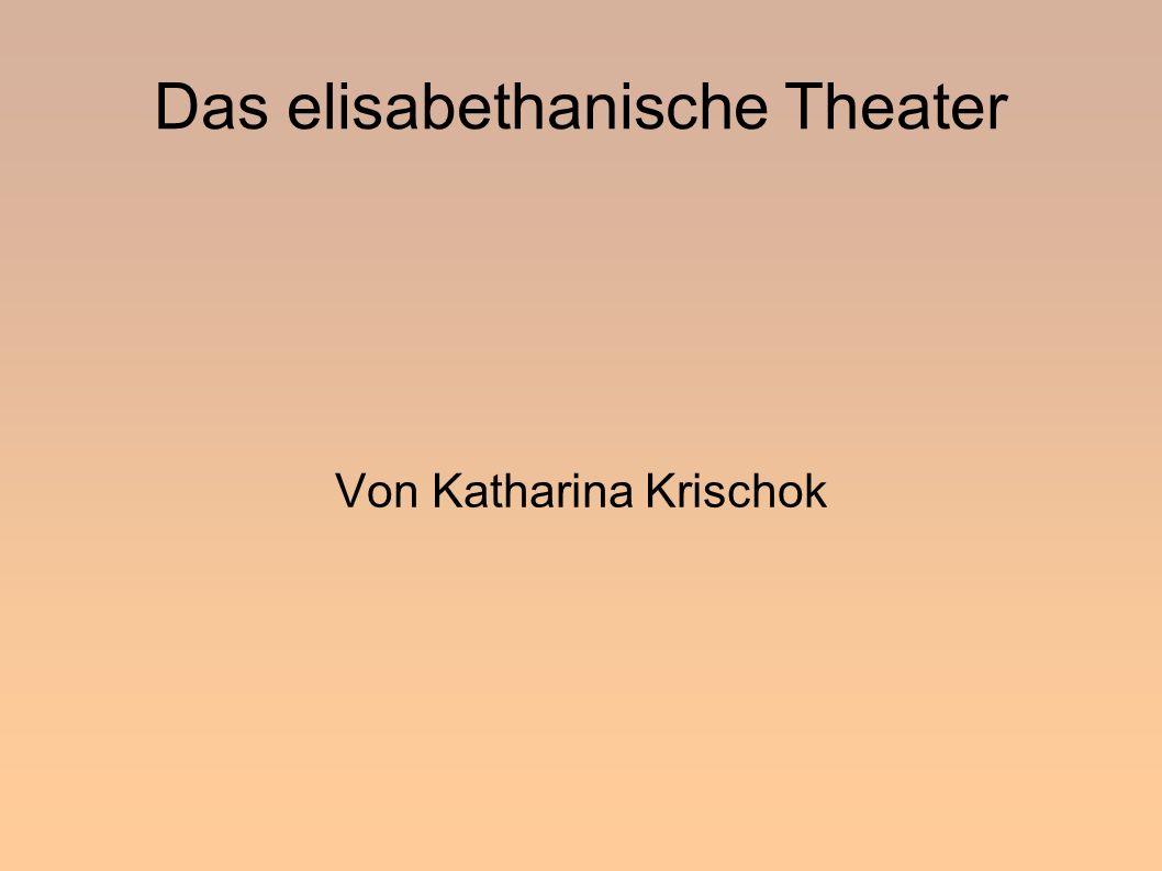 Das elisabethanische Theater Von Katharina Krischok