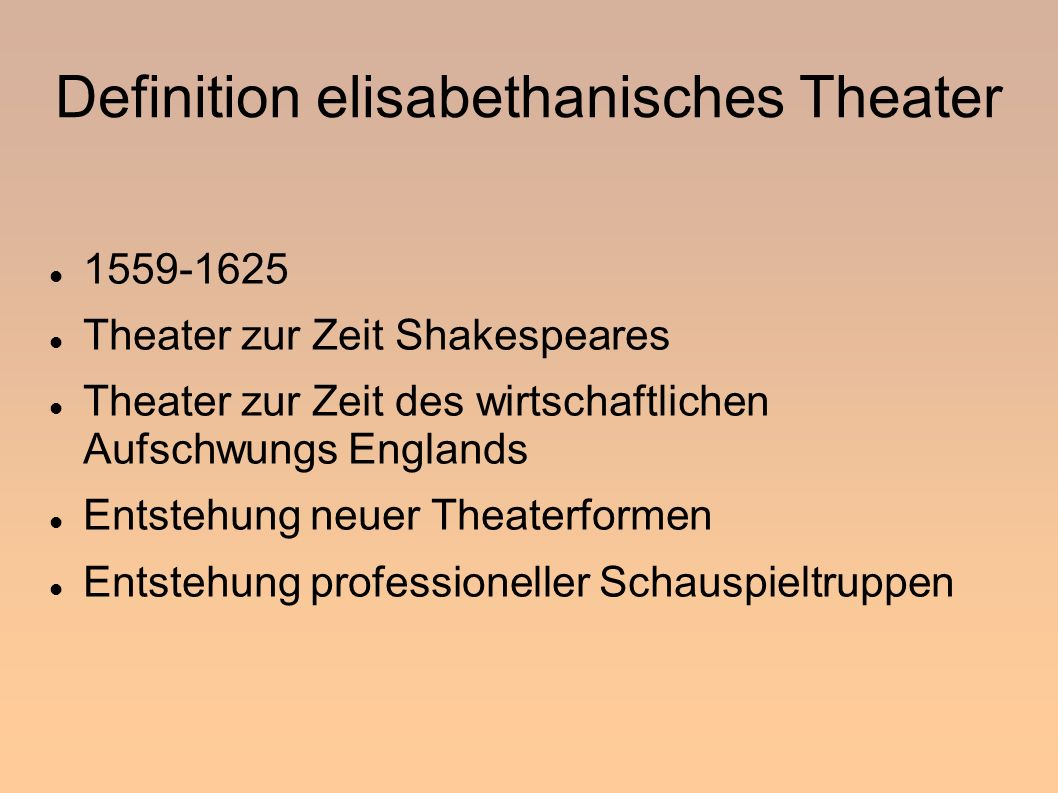 Definition elisabethanisches Theater 1559-1625 Theater zur Zeit Shakespeares Theater zur Zeit des wirtschaftlichen Aufschwungs Englands Entstehung neu