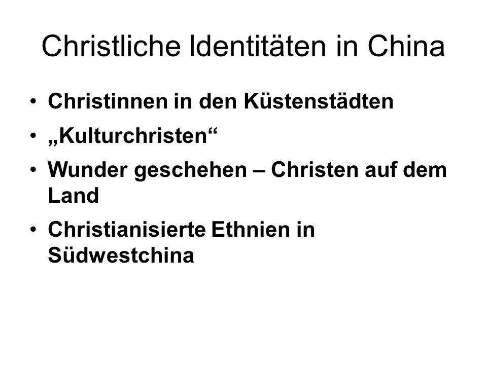Christliche Identitäten in China Christinnen in den Küstenstädten Kulturchristen Wunder geschehen – Christen auf dem Land Christianisierte Ethnien in
