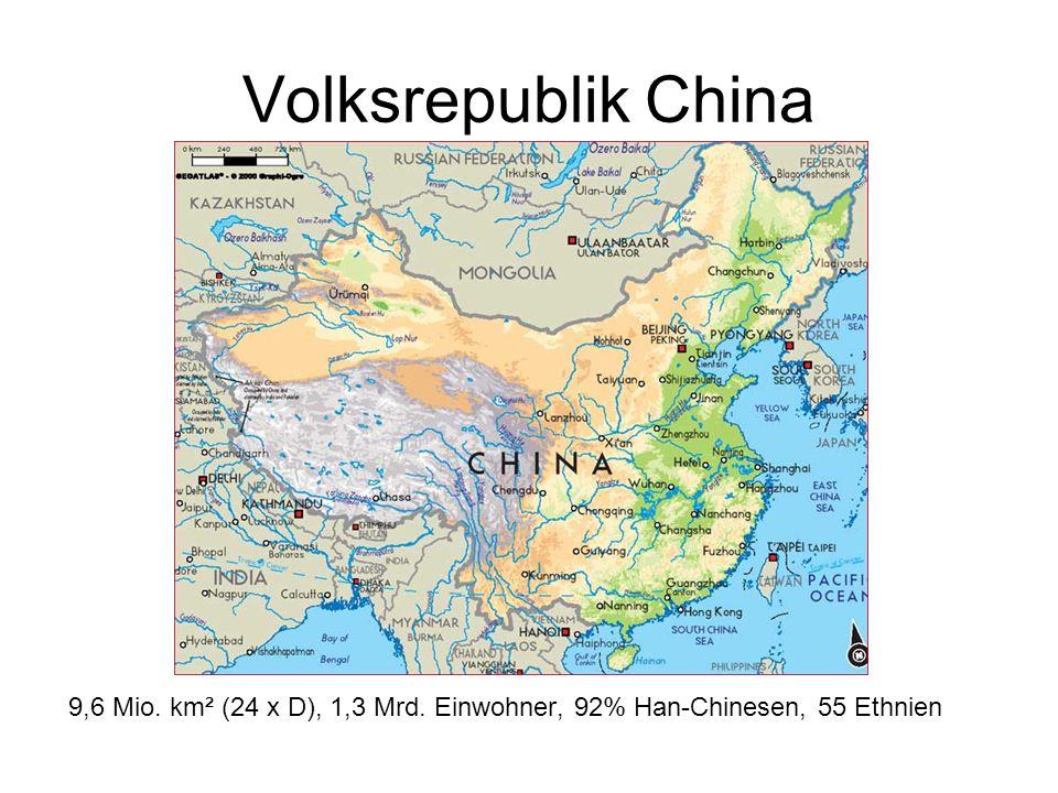 Volksrepublik China 9,6 Mio. km² (24 x D), 1,3 Mrd. Einwohner, 92% Han-Chinesen, 55 Ethnien