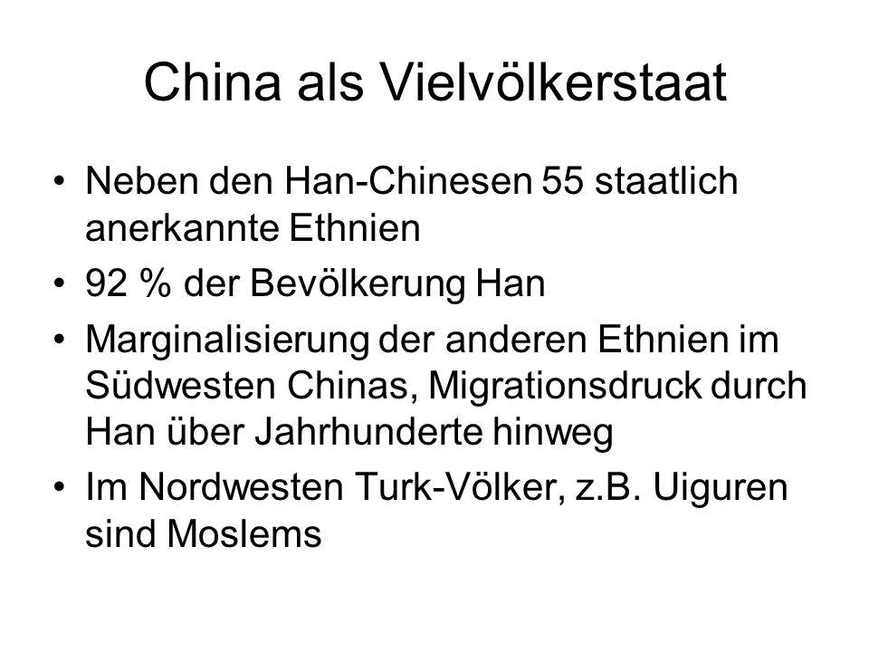 China als Vielvölkerstaat Neben den Han-Chinesen 55 staatlich anerkannte Ethnien 92 % der Bevölkerung Han Marginalisierung der anderen Ethnien im Südw