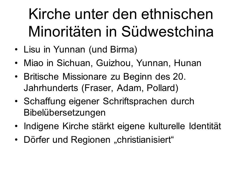 Kirche unter den ethnischen Minoritäten in Südwestchina Lisu in Yunnan (und Birma) Miao in Sichuan, Guizhou, Yunnan, Hunan Britische Missionare zu Beg