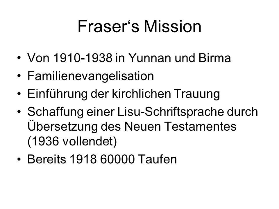Frasers Mission Von 1910-1938 in Yunnan und Birma Familienevangelisation Einführung der kirchlichen Trauung Schaffung einer Lisu-Schriftsprache durch
