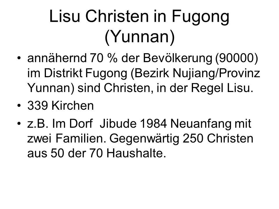 Lisu Christen in Fugong (Yunnan) annähernd 70 % der Bevölkerung (90000) im Distrikt Fugong (Bezirk Nujiang/Provinz Yunnan) sind Christen, in der Regel