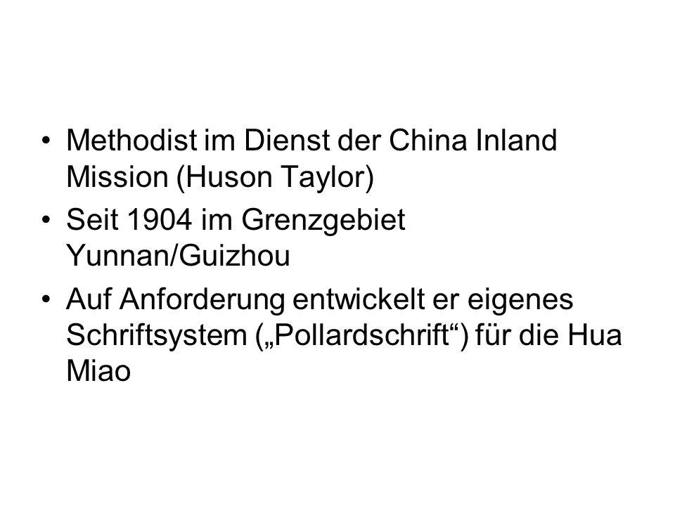 Methodist im Dienst der China Inland Mission (Huson Taylor) Seit 1904 im Grenzgebiet Yunnan/Guizhou Auf Anforderung entwickelt er eigenes Schriftsyste