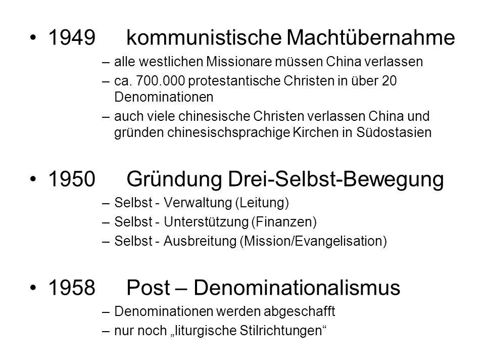 1949kommunistische Machtübernahme –alle westlichen Missionare müssen China verlassen –ca. 700.000 protestantische Christen in über 20 Denominationen –