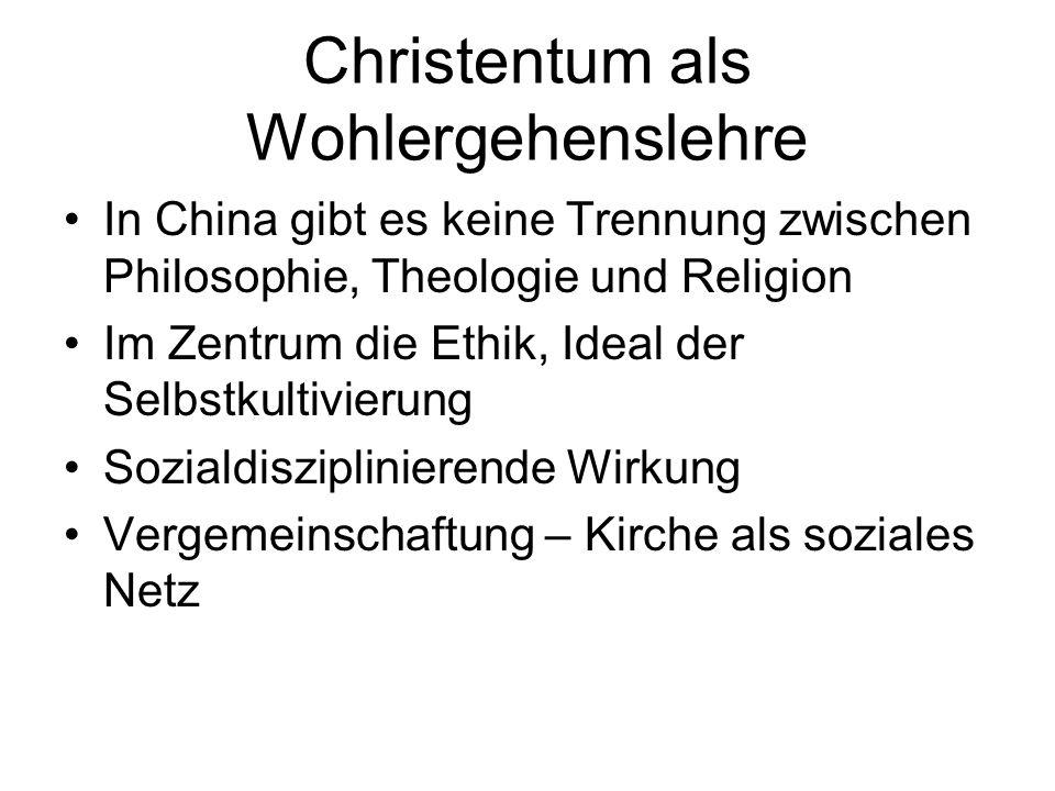 Christentum als Wohlergehenslehre In China gibt es keine Trennung zwischen Philosophie, Theologie und Religion Im Zentrum die Ethik, Ideal der Selbstk