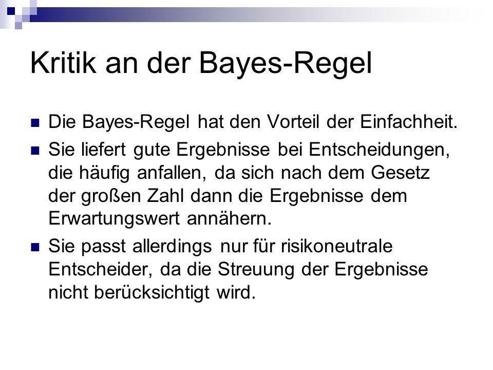 Kritik an der Bayes-Regel Die Bayes-Regel hat den Vorteil der Einfachheit. Sie liefert gute Ergebnisse bei Entscheidungen, die häufig anfallen, da sic