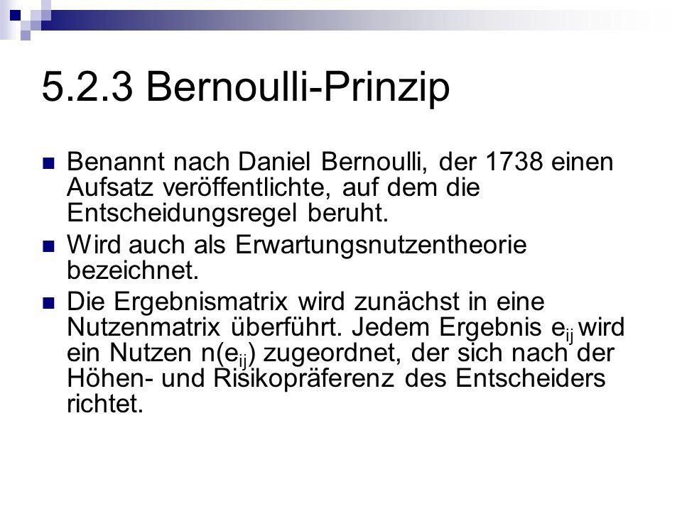 5.2.3 Bernoulli-Prinzip Benannt nach Daniel Bernoulli, der 1738 einen Aufsatz veröffentlichte, auf dem die Entscheidungsregel beruht. Wird auch als Er