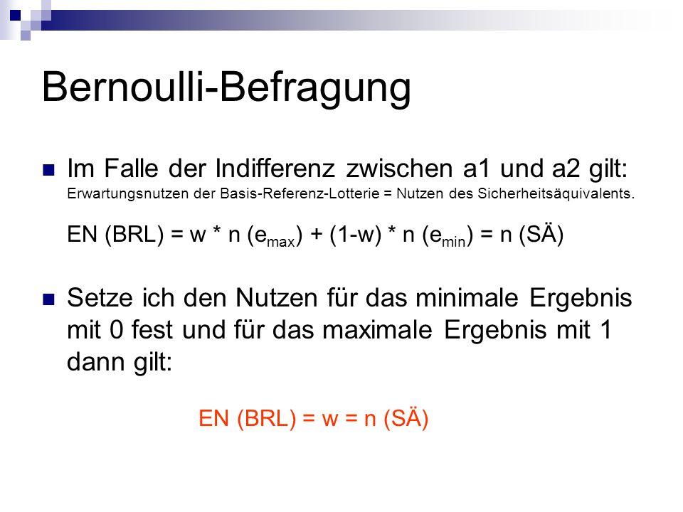 Bernoulli-Befragung Im Falle der Indifferenz zwischen a1 und a2 gilt: Erwartungsnutzen der Basis-Referenz-Lotterie = Nutzen des Sicherheitsäquivalents