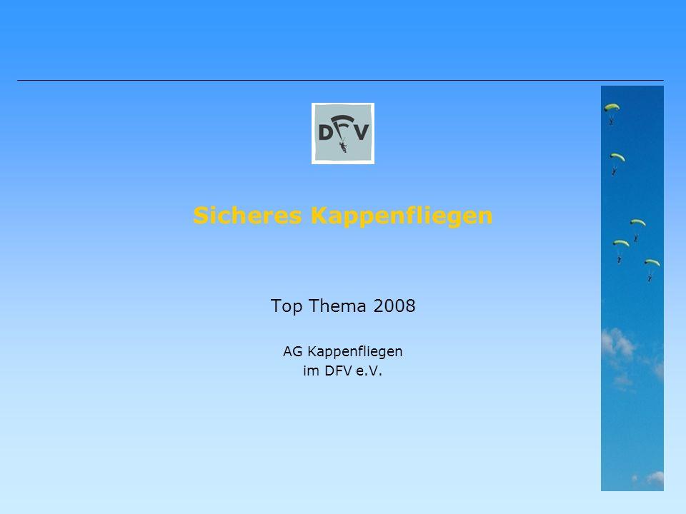 Sicheres Kappenfliegen Top Thema 2008 AG Kappenfliegen im DFV e.V.