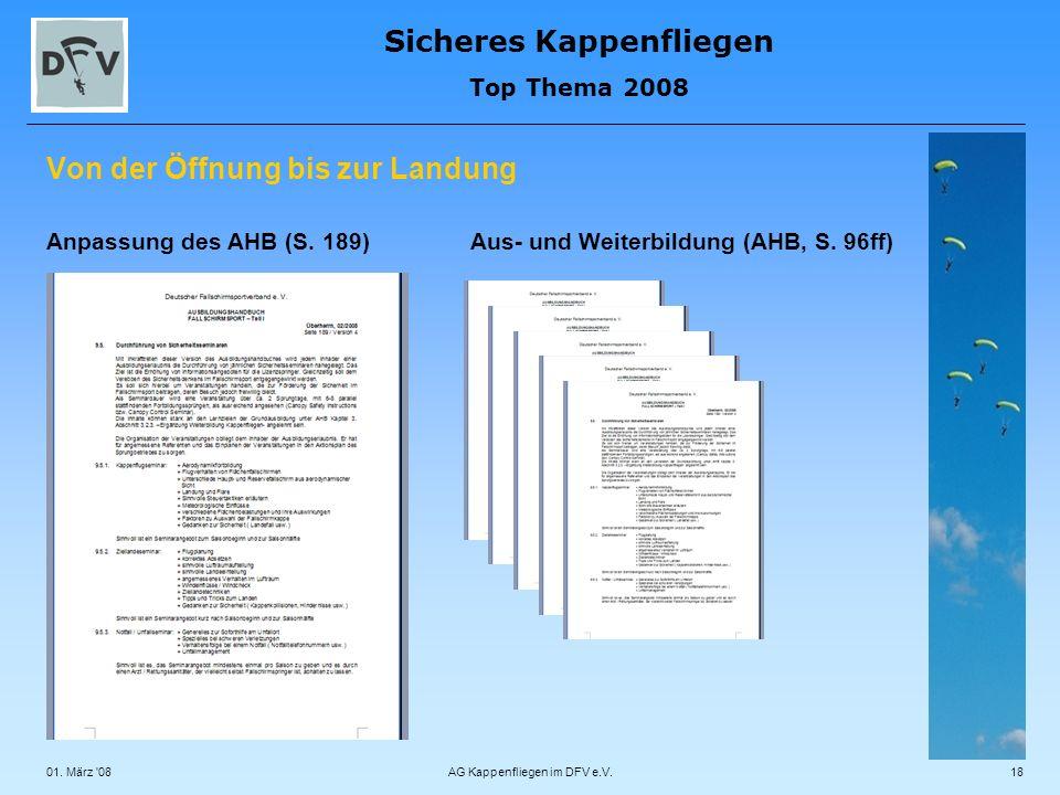 Sicheres Kappenfliegen Top Thema 2008 01. März '08AG Kappenfliegen im DFV e.V.18 Von der Öffnung bis zur Landung Anpassung des AHB (S. 189)Aus- und We