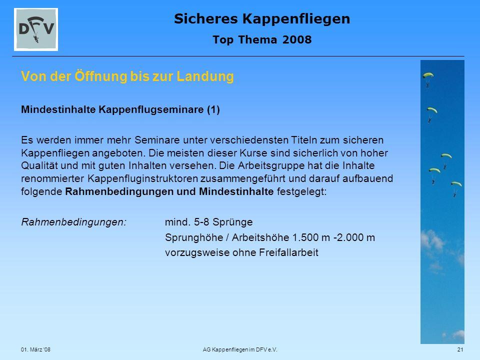 Sicheres Kappenfliegen Top Thema 2008 01. März '08AG Kappenfliegen im DFV e.V.21 Von der Öffnung bis zur Landung Mindestinhalte Kappenflugseminare (1)