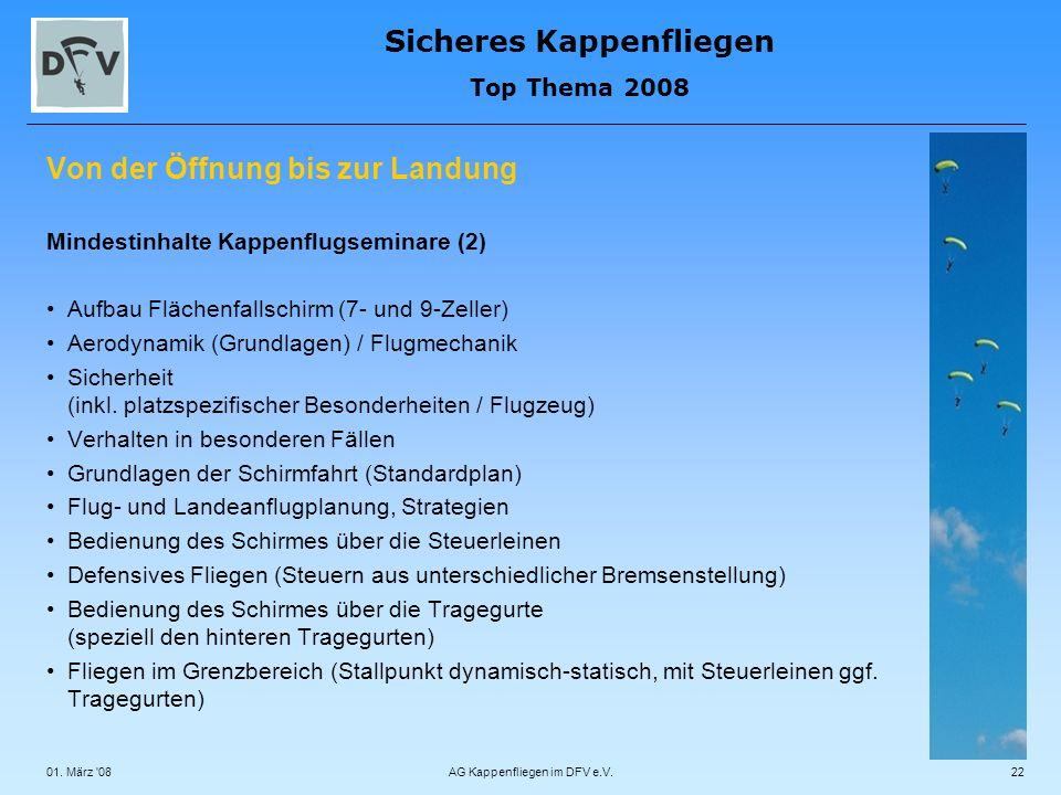 Sicheres Kappenfliegen Top Thema 2008 01. März '08AG Kappenfliegen im DFV e.V.22 Von der Öffnung bis zur Landung Mindestinhalte Kappenflugseminare (2)