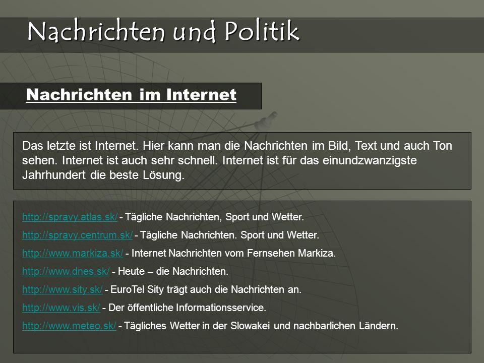 Nachrichten und Politik Nachrichten im Internet Das letzte ist Internet. Hier kann man die Nachrichten im Bild, Text und auch Ton sehen. Internet ist